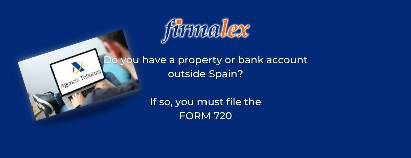Do you have a property or bank account outside Spain? If so, you must file the FORM 720