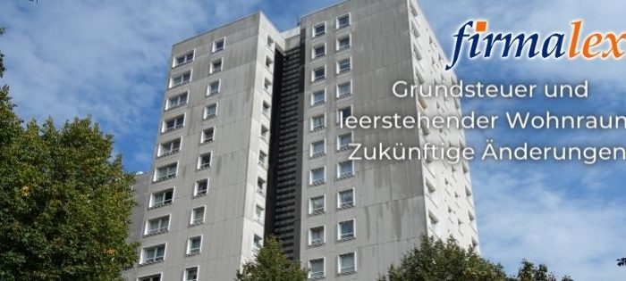 Grundsteuer und leerstehender Wohnraum Zukünftige Änderungen